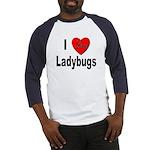 I Love Ladybugs (Front) Baseball Jersey