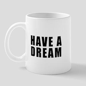 Have A Dream Mug
