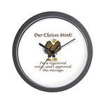 Our Choices Stink Wall Clock