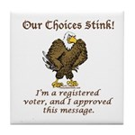 Our Choices Stink Tile Coaster