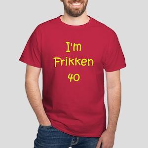 I'm Frikken 40 Dark T-Shirt