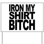 Iron My Shirt Bitch Yard Sign