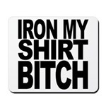 Iron My Shirt Bitch Mousepad