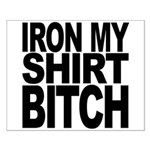 Iron My Shirt Bitch Small Poster
