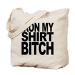 Iron My Shirt Bitch Tote Bag