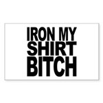 Iron My Shirt Bitch Rectangle Sticker