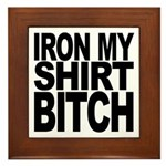 Iron My Shirt Bitch Framed Tile
