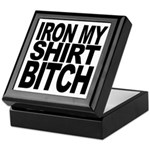 Iron My Shirt Bitch Keepsake Box