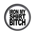 Iron My Shirt Bitch Wall Clock