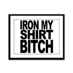Iron My Shirt Bitch Framed Panel Print