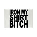 Iron My Shirt Bitch Rectangle Magnet