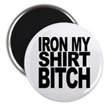 Iron My Shirt Bitch Magnet