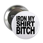 Iron My Shirt Bitch 2.25