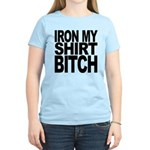 Iron My Shirt Bitch Women's Light T-Shirt