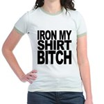 Iron My Shirt Bitch Jr. Ringer T-Shirt