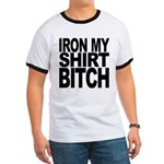 Iron My Shirt Bitch Ringer T