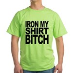 Iron My Shirt Bitch Green T-Shirt