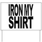 Iron My Shirt Yard Sign