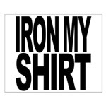 Iron My Shirt Small Poster