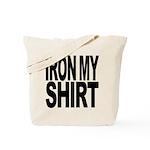 Iron My Shirt Tote Bag