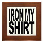 Iron My Shirt Framed Tile