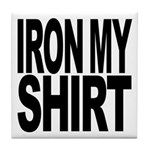 Iron My Shirt Tile Coaster