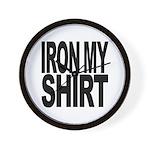 Iron My Shirt Wall Clock