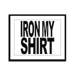 Iron My Shirt Framed Panel Print