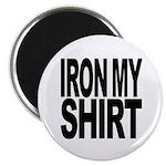 Iron My Shirt Magnet