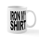 Iron My Shirt Mug
