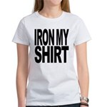 Iron My Shirt Women's T-Shirt