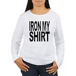 Iron My Shirt Women's Long Sleeve T-Shirt