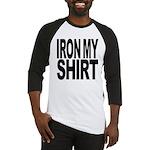 Iron My Shirt Baseball Jersey