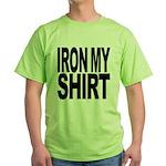 Iron My Shirt Green T-Shirt