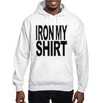 Iron My Shirt Hooded Sweatshirt