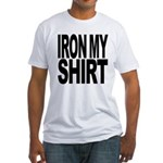 Iron My Shirt Fitted T-Shirt