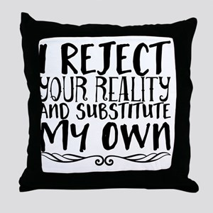 I reject your reality and substitute Throw Pillow