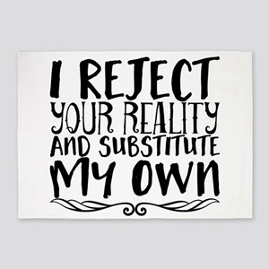 I reject your reality and substitut 5'x7'Area Rug