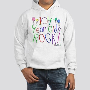 104 Year olds Rock ! Hooded Sweatshirt