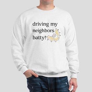 driving my neighbors batty Sweatshirt