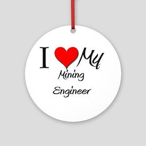 I Heart My Mining Engineer Ornament (Round)