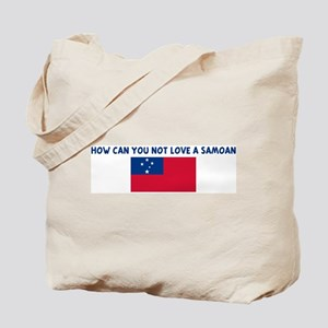 HOW CAN YOU NOT LOVE A SAMOAN Tote Bag