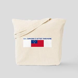 75 PERCENT SAMOAN IS BETTER T Tote Bag