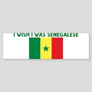 I WISH I WAS SENEGALESE Bumper Sticker