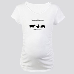 You are what you eat... Maternity T-Shirt