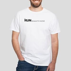 I run because I'm married. White T-Shirt