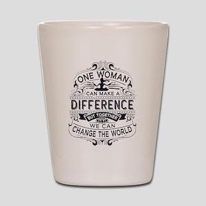 Women Change The World Shot Glass
