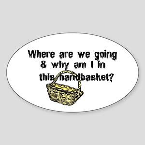 ...in a handbasket Oval Sticker