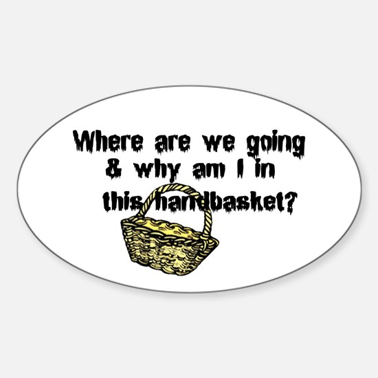 ...in a handbasket Oval Decal
