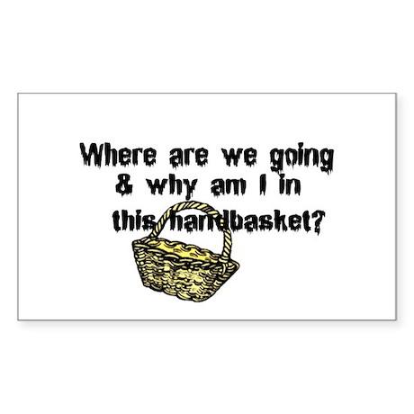 ...in a handbasket Rectangle Sticker